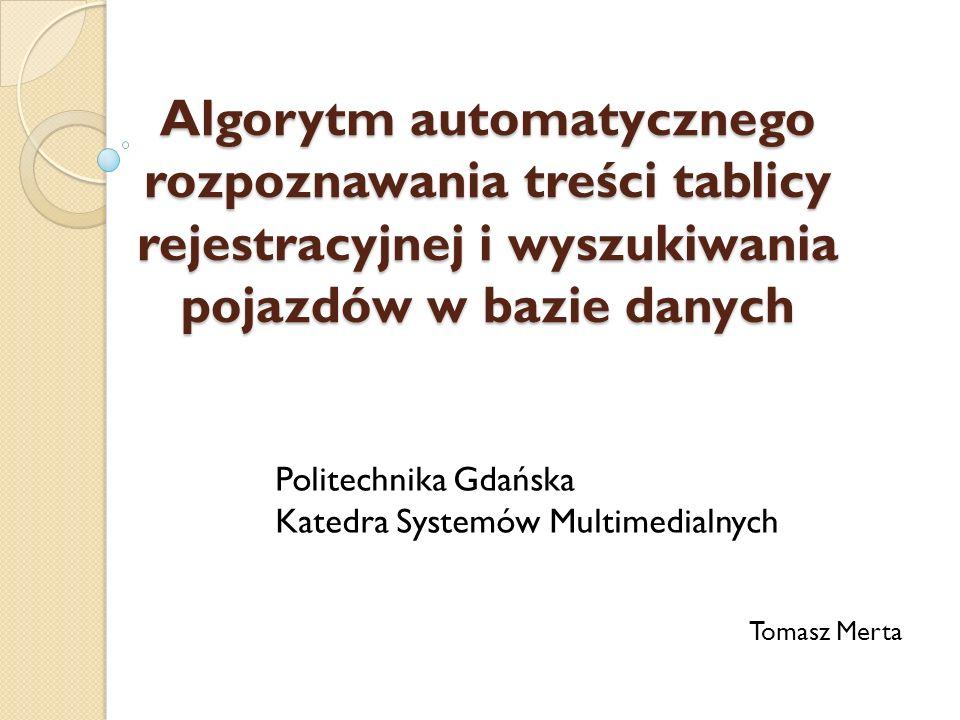 Algorytm automatycznego rozpoznawania treści tablicy rejestracyjnej i wyszukiwania pojazdów w bazie danych Politechnika Gdańska Katedra Systemów Multi