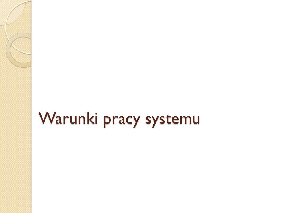 Warunki pracy systemu