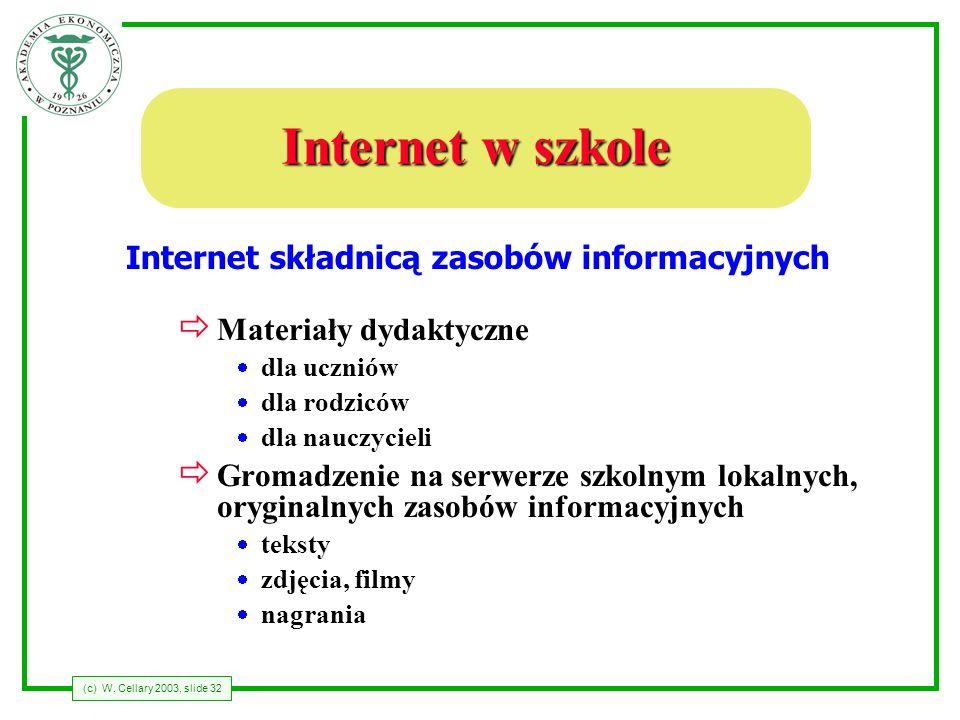 (c) W. Cellary 2003, slide 32 Internet w szkole ð Materiały dydaktyczne dla uczniów dla rodziców dla nauczycieli ð Gromadzenie na serwerze szkolnym lo