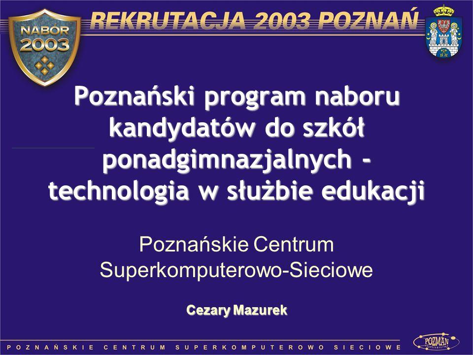 Poznański program naboru kandydatów do szkół ponadgimnazjalnych - technologia w służbie edukacji Poznańskie Centrum Superkomputerowo-Sieciowe Cezary M