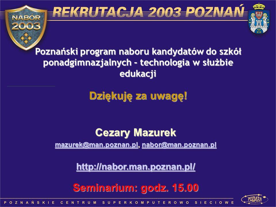 Poznański program naboru kandydatów do szkół ponadgimnazjalnych - technologia w służbie edukacji Dziękuję za uwagę! Cezary Mazurek mazurek@man.poznan.