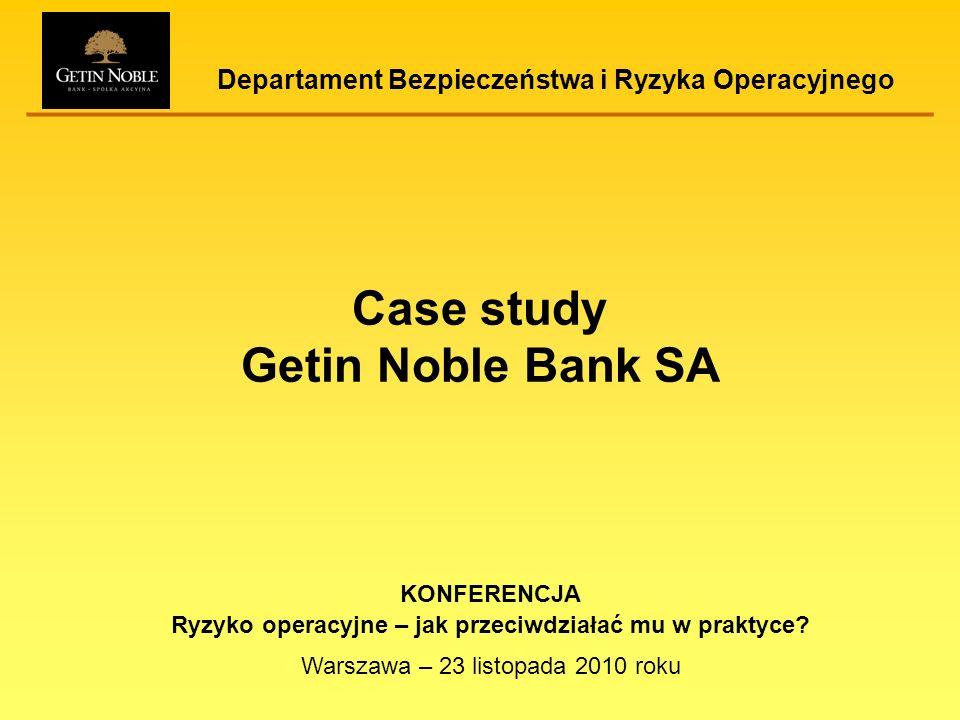 Departament Bezpieczeństwa i Ryzyka Operacyjnego Case study Getin Noble Bank SA KONFERENCJA Ryzyko operacyjne – jak przeciwdziałać mu w praktyce? Wars