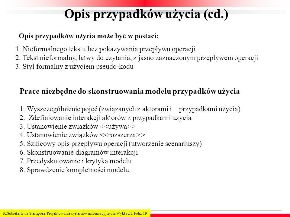 K.Subieta, Ewa Stemposz. Projektowanie systemów informacyjnych, Wykład 1, Folia 19 Opis przypadków użycia (cd.) 1. Nieformalnego tekstu bez pokazywani