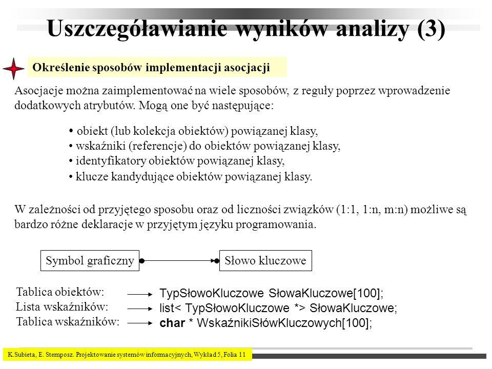 K.Subieta, E. Stemposz. Projektowanie systemów informacyjnych, Wykład 5, Folia 11 Uszczegóławianie wyników analizy (3) Określenie sposobów implementac