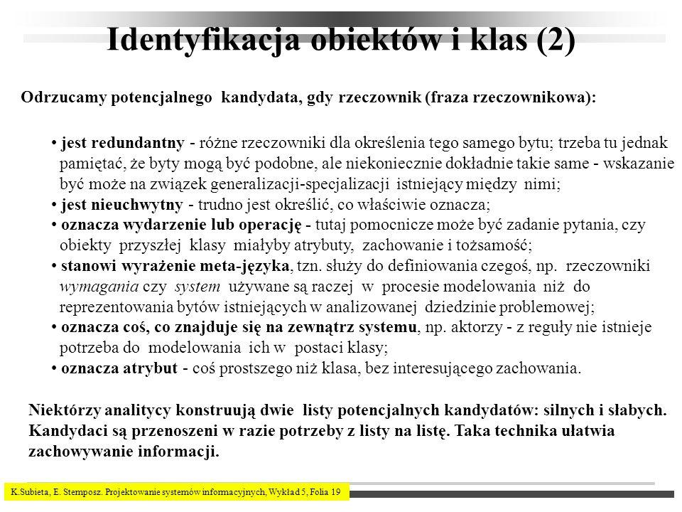 K.Subieta, E. Stemposz. Projektowanie systemów informacyjnych, Wykład 5, Folia 19 Identyfikacja obiektów i klas (2) Odrzucamy potencjalnego kandydata,
