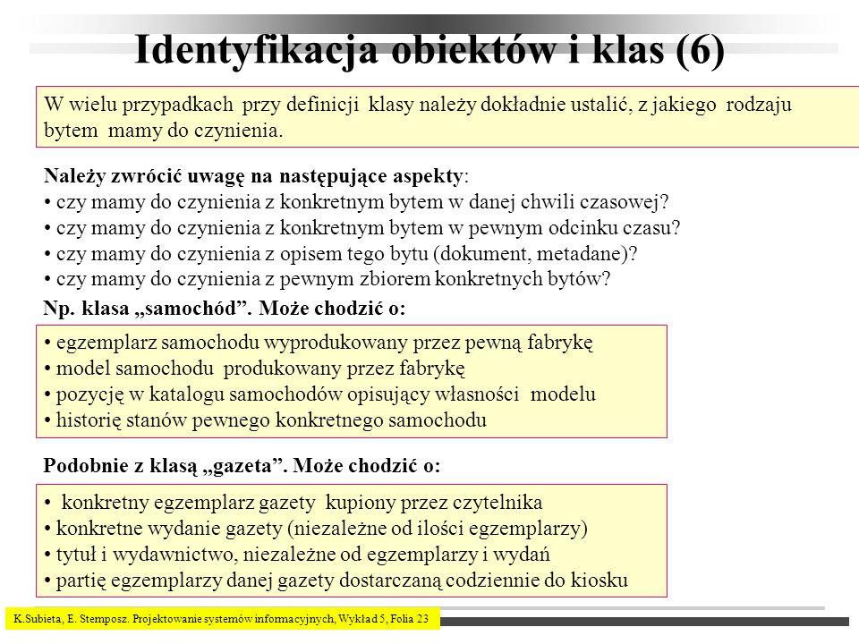 K.Subieta, E. Stemposz. Projektowanie systemów informacyjnych, Wykład 5, Folia 23 Identyfikacja obiektów i klas (6) W wielu przypadkach przy definicji