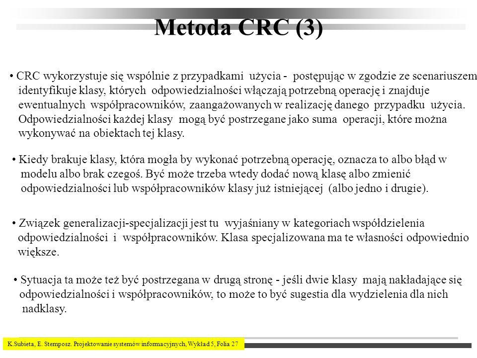 K.Subieta, E. Stemposz. Projektowanie systemów informacyjnych, Wykład 5, Folia 27 Metoda CRC (3) CRC wykorzystuje się wspólnie z przypadkami użycia -