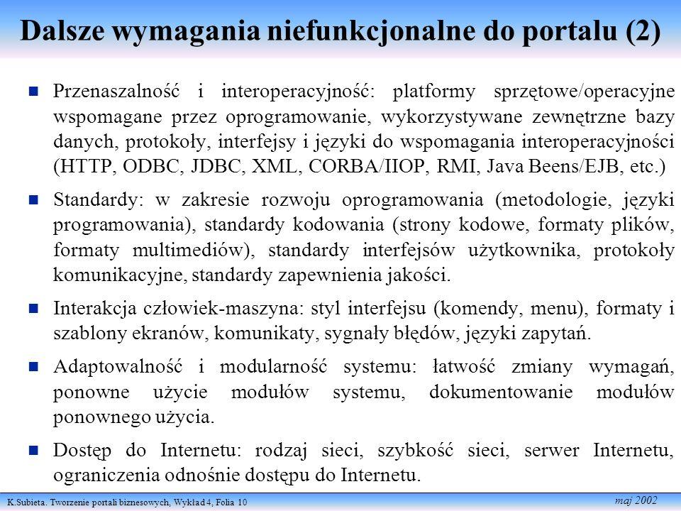 K.Subieta. Tworzenie portali biznesowych, Wykład 4, Folia 10 maj 2002 Dalsze wymagania niefunkcjonalne do portalu (2) Przenaszalność i interoperacyjno