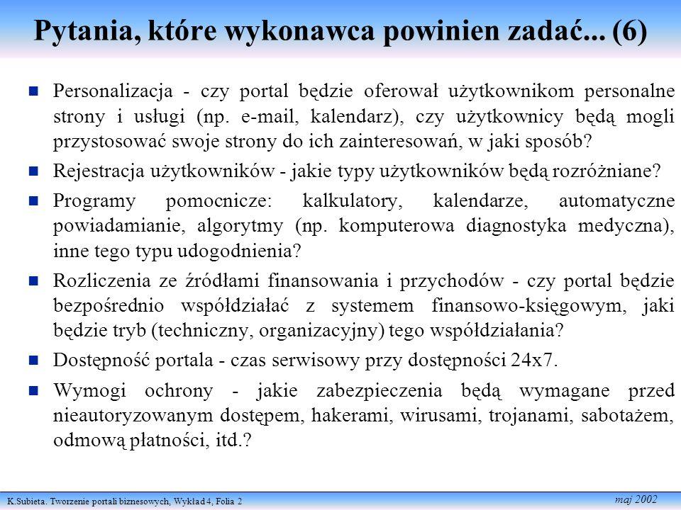 K.Subieta. Tworzenie portali biznesowych, Wykład 4, Folia 2 maj 2002 Pytania, które wykonawca powinien zadać... (6) Personalizacja - czy portal będzie