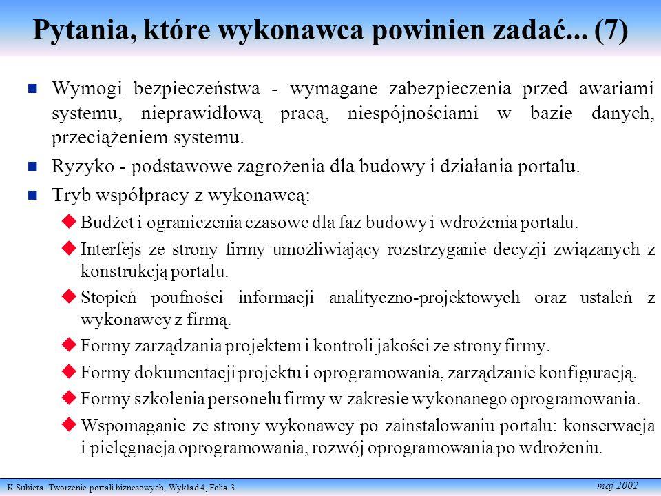 K.Subieta. Tworzenie portali biznesowych, Wykład 4, Folia 3 maj 2002 Pytania, które wykonawca powinien zadać... (7) Wymogi bezpie czeństwa - wymagane
