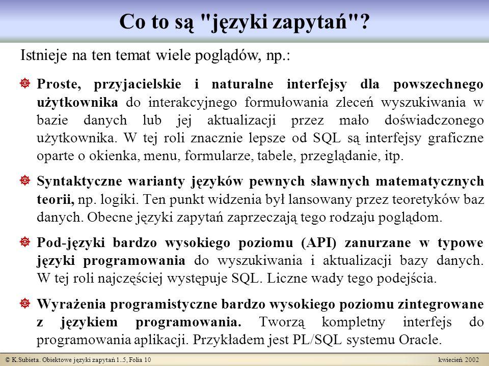 © K.Subieta. Obiektowe języki zapytań 1..5, Folia 10 kwiecień 2002 Co to są
