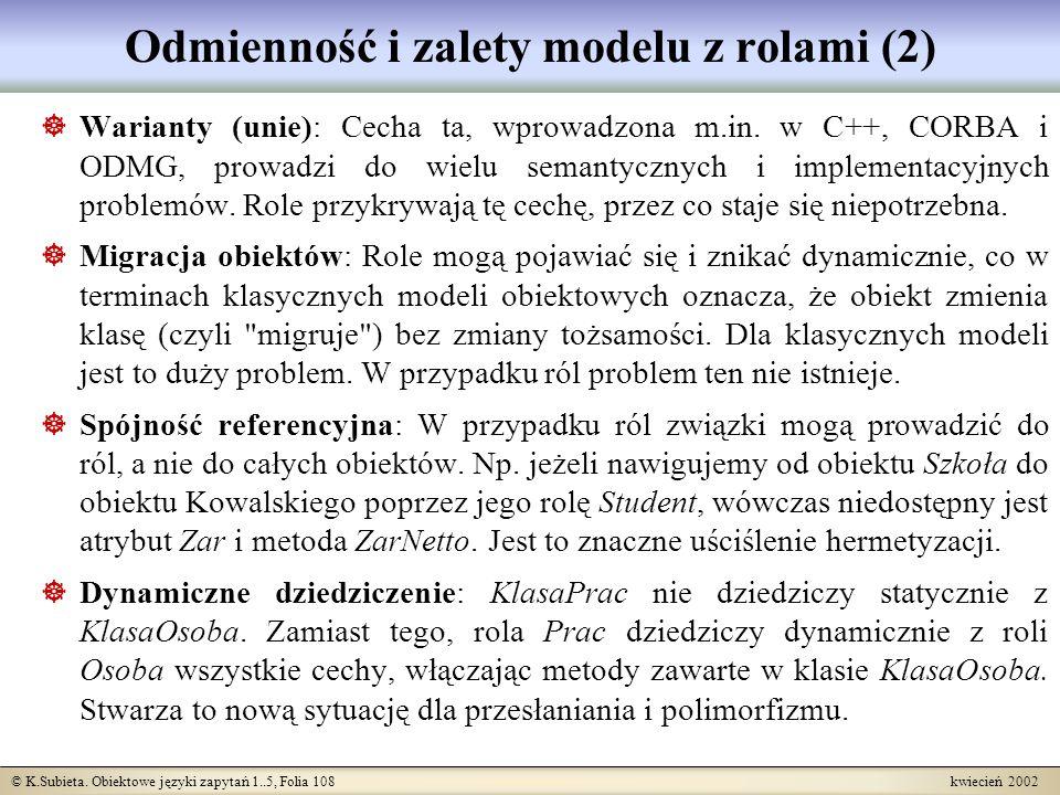 © K.Subieta. Obiektowe języki zapytań 1..5, Folia 108 kwiecień 2002 Odmienność i zalety modelu z rolami (2) Warianty (unie): Cecha ta, wprowadzona m.i