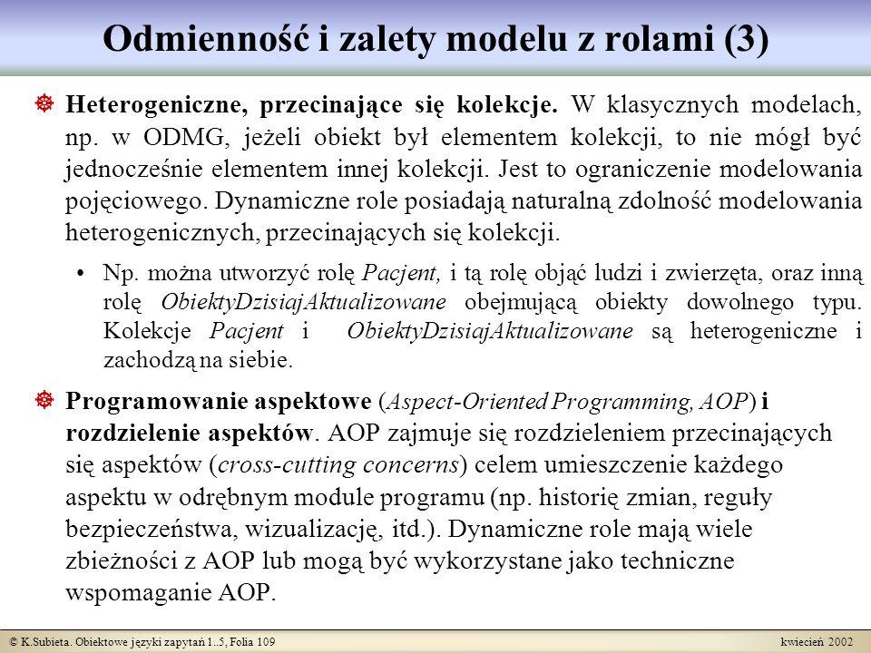 © K.Subieta. Obiektowe języki zapytań 1..5, Folia 109 kwiecień 2002 Odmienność i zalety modelu z rolami (3) Heterogeniczne, przecinające się kolekcje.