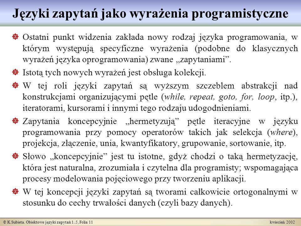 © K.Subieta. Obiektowe języki zapytań 1..5, Folia 11 kwiecień 2002 Języki zapytań jako wyrażenia programistyczne Ostatni punkt widzenia zakłada nowy r