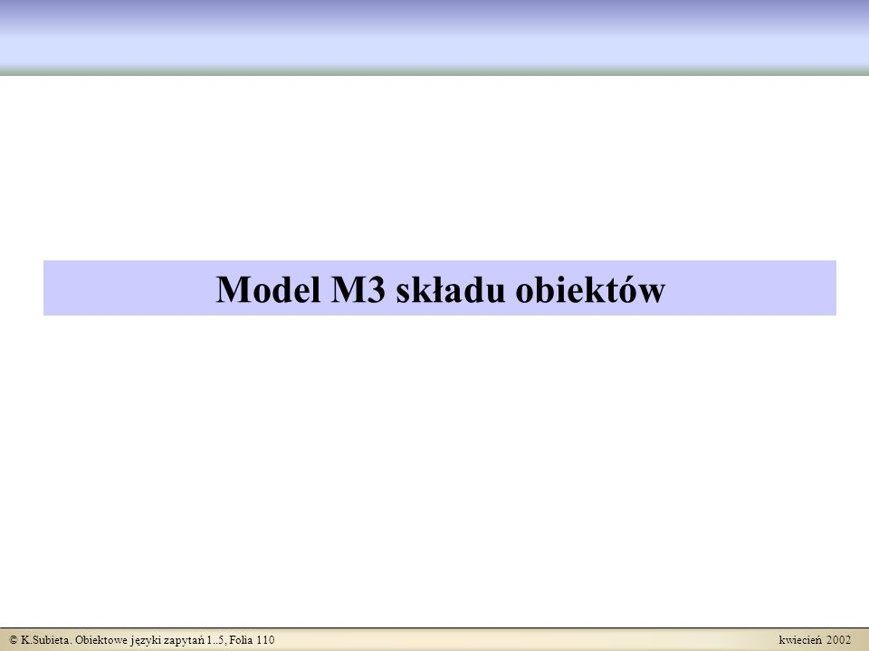 © K.Subieta. Obiektowe języki zapytań 1..5, Folia 110 kwiecień 2002 Model M3 składu obiektów