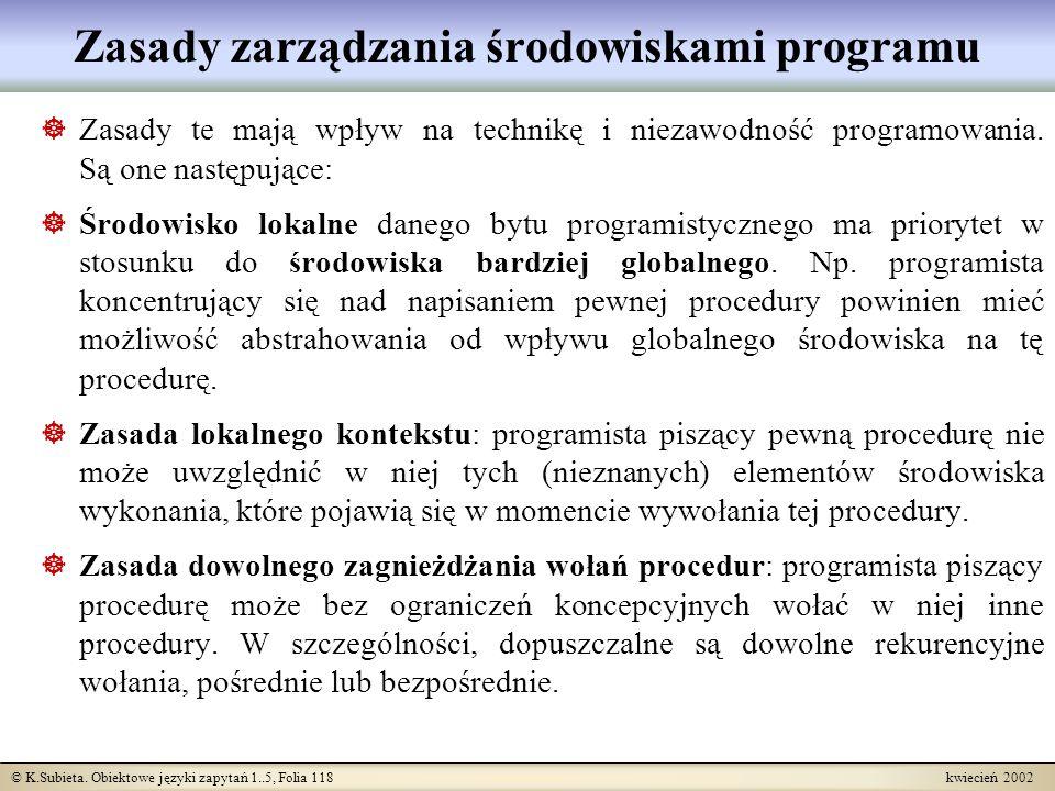 © K.Subieta. Obiektowe języki zapytań 1..5, Folia 118 kwiecień 2002 Zasady zarządzania środowiskami programu Zasady te mają wpływ na technikę i niezaw