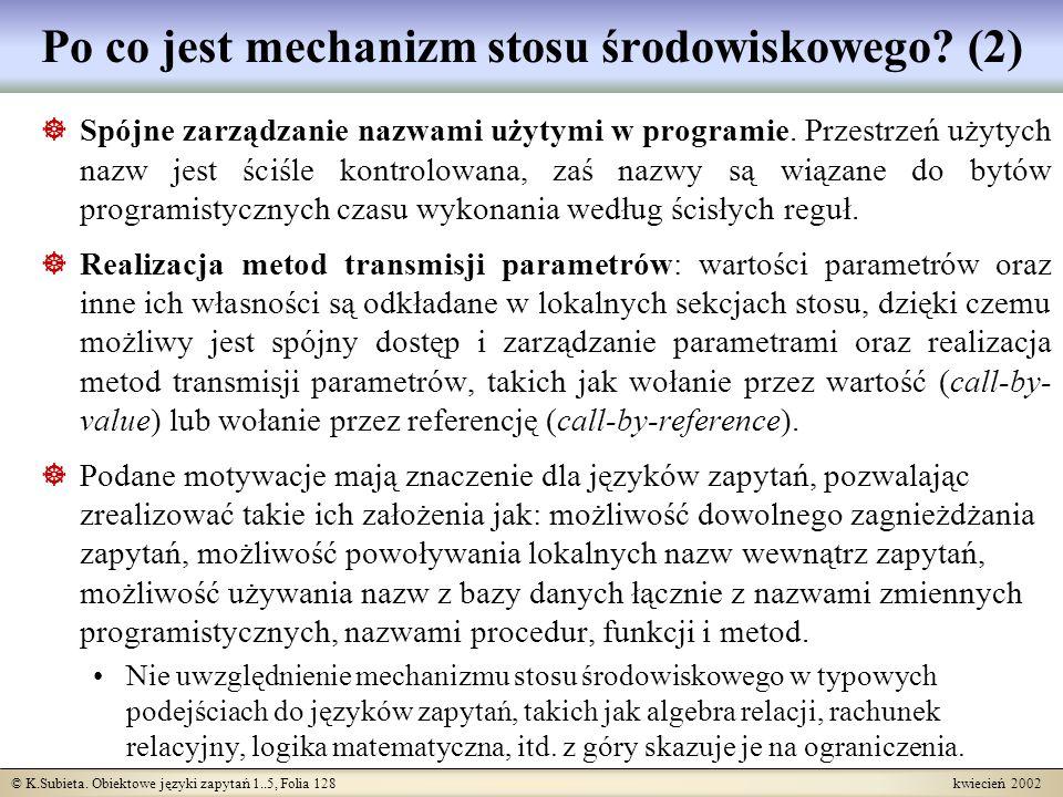 © K.Subieta. Obiektowe języki zapytań 1..5, Folia 128 kwiecień 2002 Po co jest mechanizm stosu środowiskowego? (2) Spójne zarządzanie nazwami użytymi