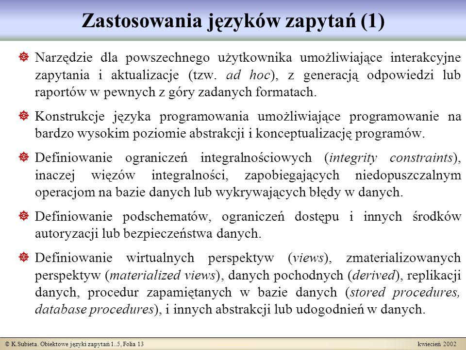 © K.Subieta. Obiektowe języki zapytań 1..5, Folia 13 kwiecień 2002 Zastosowania języków zapytań (1) Narzędzie dla powszechnego użytkownika umożliwiają