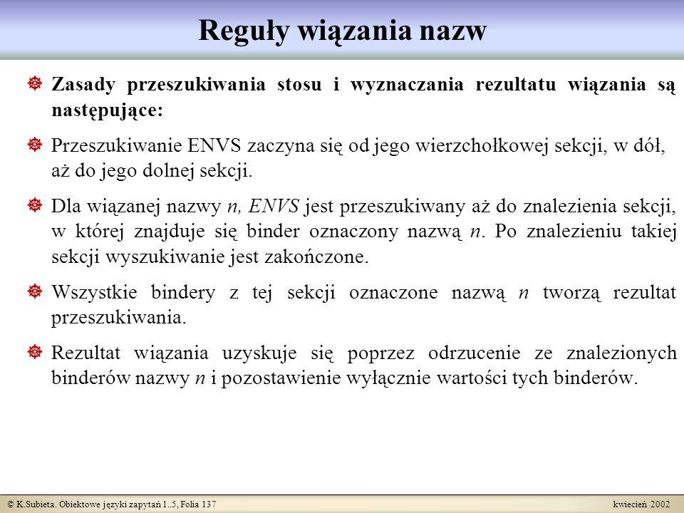 © K.Subieta. Obiektowe języki zapytań 1..5, Folia 137 kwiecień 2002 Reguły wiązania nazw Zasady przeszukiwania stosu i wyznaczania rezultatu wiązania