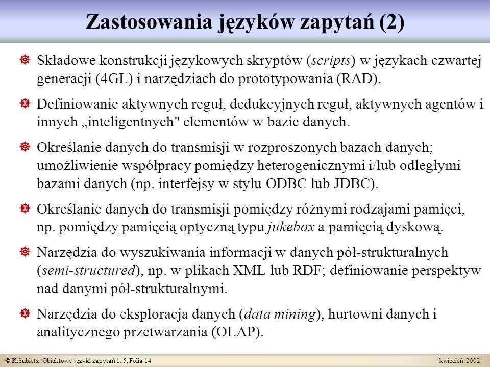 © K.Subieta. Obiektowe języki zapytań 1..5, Folia 14 kwiecień 2002 Zastosowania języków zapytań (2) Składowe konstrukcji językowych skryptów (scripts)