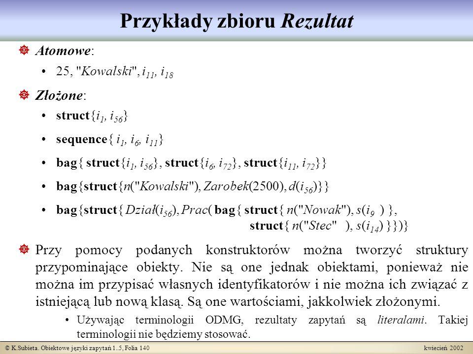 © K.Subieta. Obiektowe języki zapytań 1..5, Folia 140 kwiecień 2002 Przykłady zbioru Rezultat Atomowe: 25,