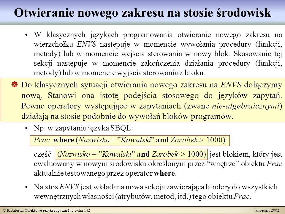 © K.Subieta. Obiektowe języki zapytań 1..5, Folia 142 kwiecień 2002 Otwieranie nowego zakresu na stosie środowisk W klasycznych językach programowania