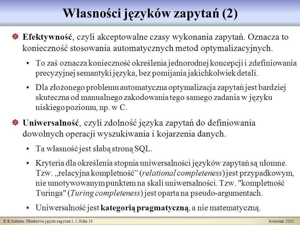 © K.Subieta. Obiektowe języki zapytań 1..5, Folia 16 kwiecień 2002 Własności języków zapytań (2) Efektywność, czyli akceptowalne czasy wykonania zapyt