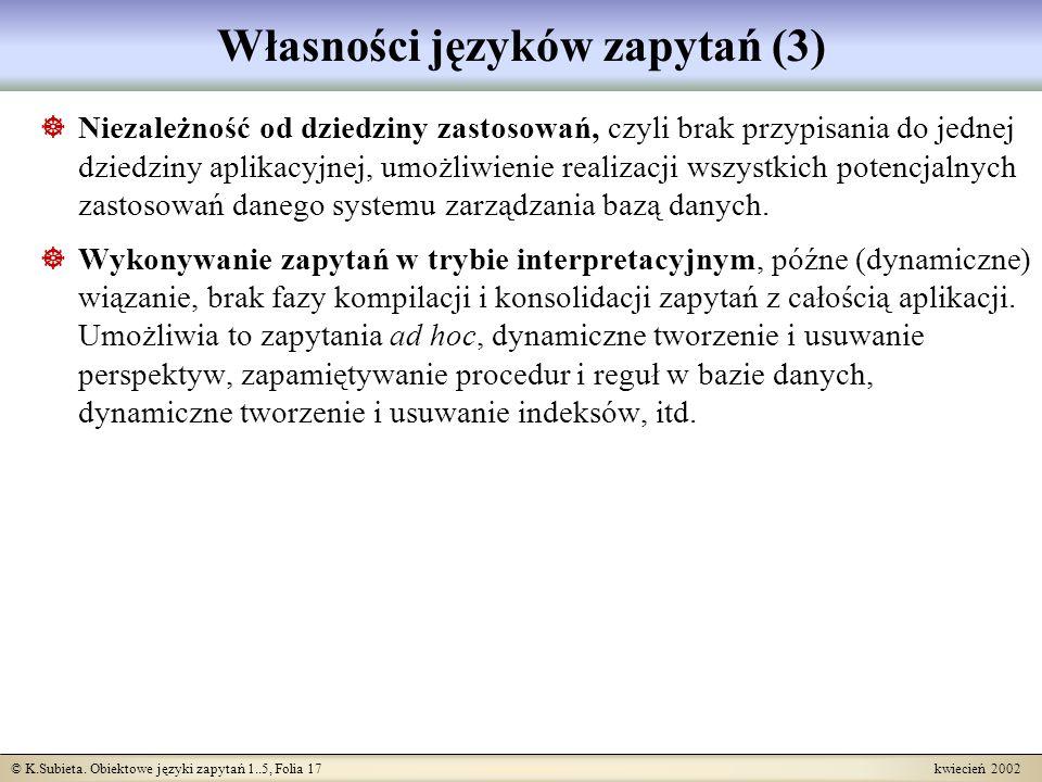 © K.Subieta. Obiektowe języki zapytań 1..5, Folia 17 kwiecień 2002 Własności języków zapytań (3) Niezależność od dziedziny zastosowań, czyli brak przy