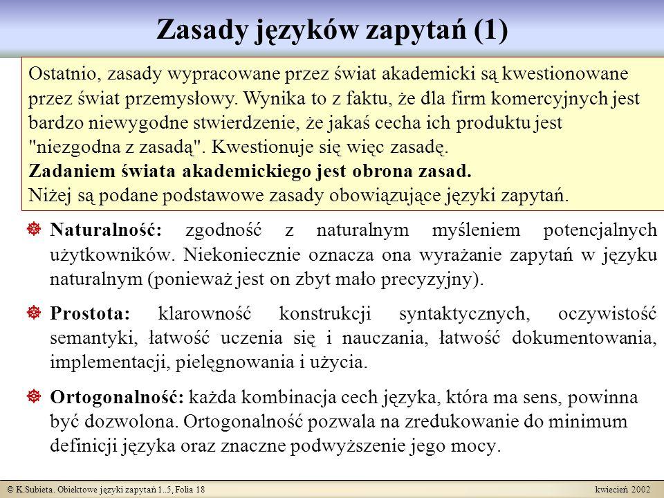 © K.Subieta. Obiektowe języki zapytań 1..5, Folia 18 kwiecień 2002 Zasady języków zapytań (1) Naturalność: zgodność z naturalnym myśleniem potencjalny