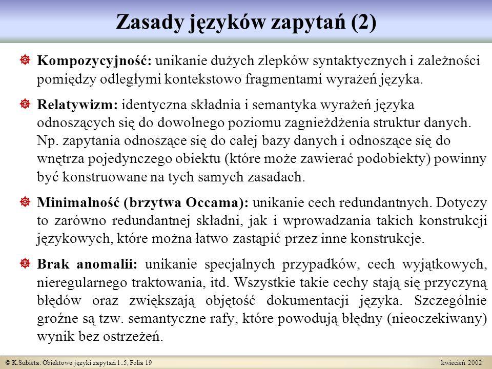 © K.Subieta. Obiektowe języki zapytań 1..5, Folia 19 kwiecień 2002 Zasady języków zapytań (2) Kompozycyjność: unikanie dużych zlepków syntaktycznych i
