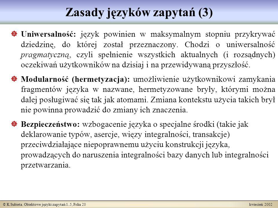 © K.Subieta. Obiektowe języki zapytań 1..5, Folia 20 kwiecień 2002 Zasady języków zapytań (3) Uniwersalność: język powinien w maksymalnym stopniu przy