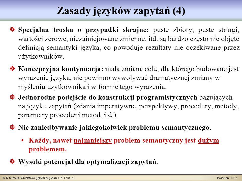 © K.Subieta. Obiektowe języki zapytań 1..5, Folia 21 kwiecień 2002 Zasady języków zapytań (4) Specjalna troska o przypadki skrajne: puste zbiory, pust