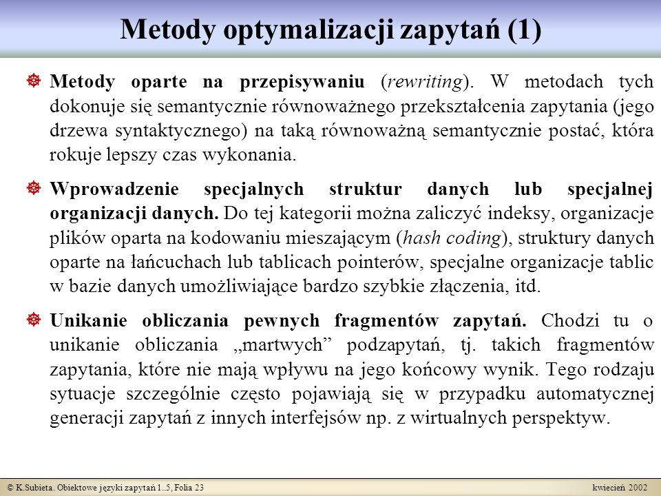 © K.Subieta. Obiektowe języki zapytań 1..5, Folia 23 kwiecień 2002 Metody optymalizacji zapytań (1) Metody oparte na przepisywaniu (rewriting). W meto
