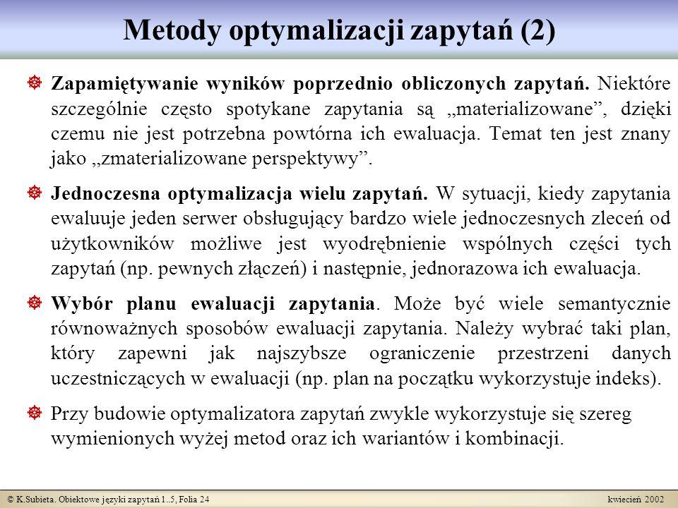 © K.Subieta. Obiektowe języki zapytań 1..5, Folia 24 kwiecień 2002 Metody optymalizacji zapytań (2) Zapamiętywanie wyników poprzednio obliczonych zapy