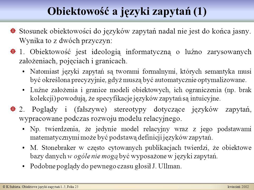 © K.Subieta. Obiektowe języki zapytań 1..5, Folia 25 kwiecień 2002 Obiektowość a języki zapytań (1) Stosunek obiektowości do języków zapytań nadal nie