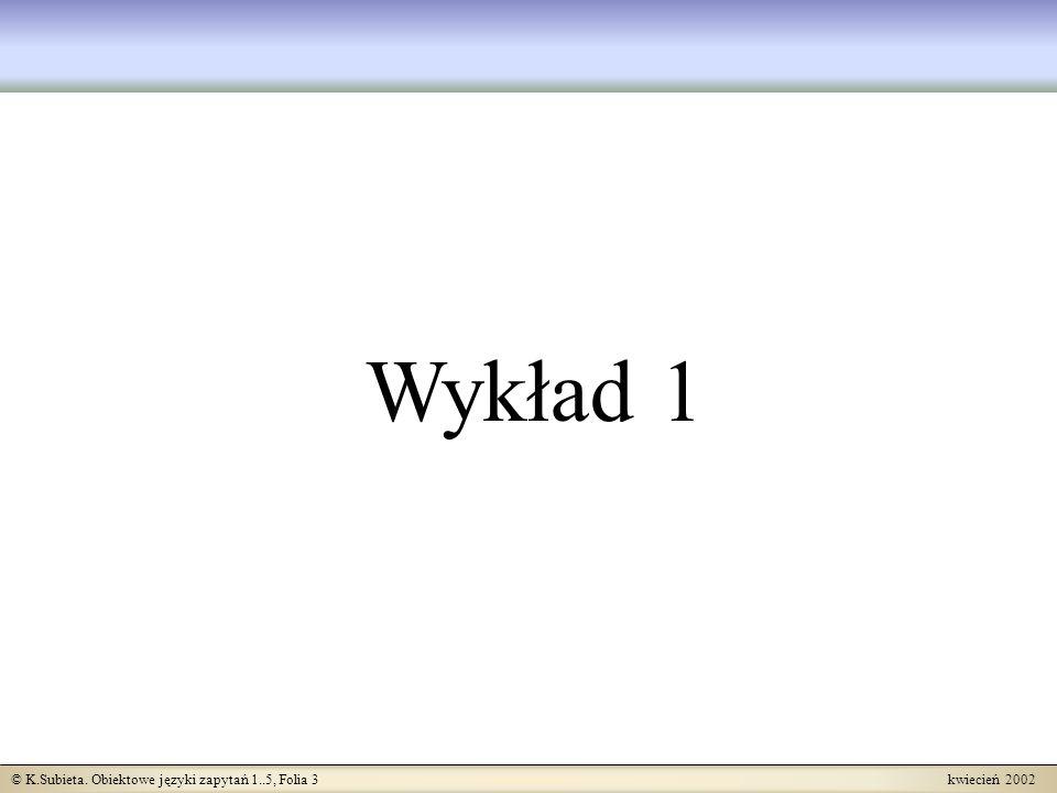 © K.Subieta. Obiektowe języki zapytań 1..5, Folia 3 kwiecień 2002 Wykład 1