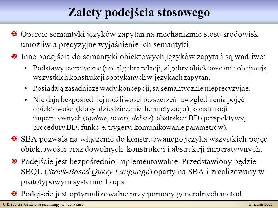 © K.Subieta. Obiektowe języki zapytań 1..5, Folia 5 kwiecień 2002 Zalety podejścia stosowego Oparcie semantyki języków zapytań na mechanizmie stosu śr