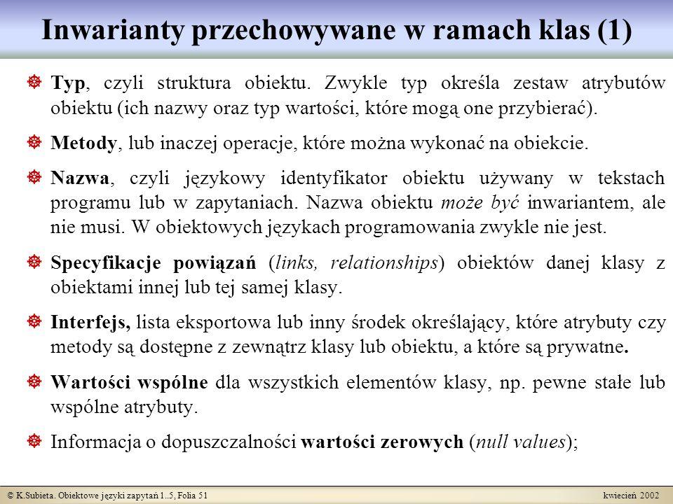 © K.Subieta. Obiektowe języki zapytań 1..5, Folia 51 kwiecień 2002 Inwarianty przechowywane w ramach klas (1) Typ, czyli struktura obiektu. Zwykle typ