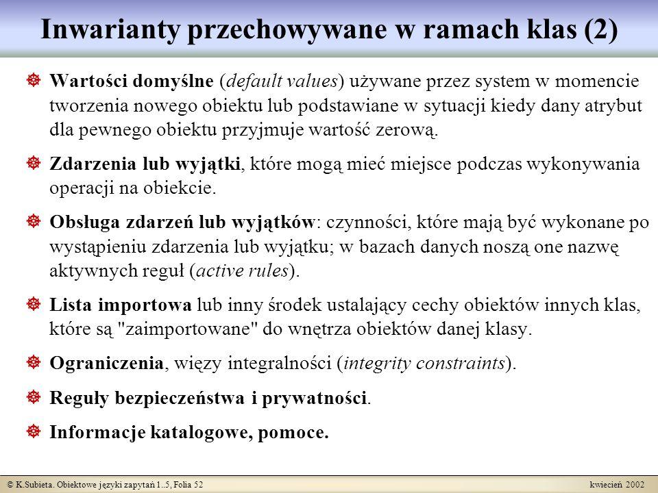 © K.Subieta. Obiektowe języki zapytań 1..5, Folia 52 kwiecień 2002 Inwarianty przechowywane w ramach klas (2) Wartości domyślne (default values) używa
