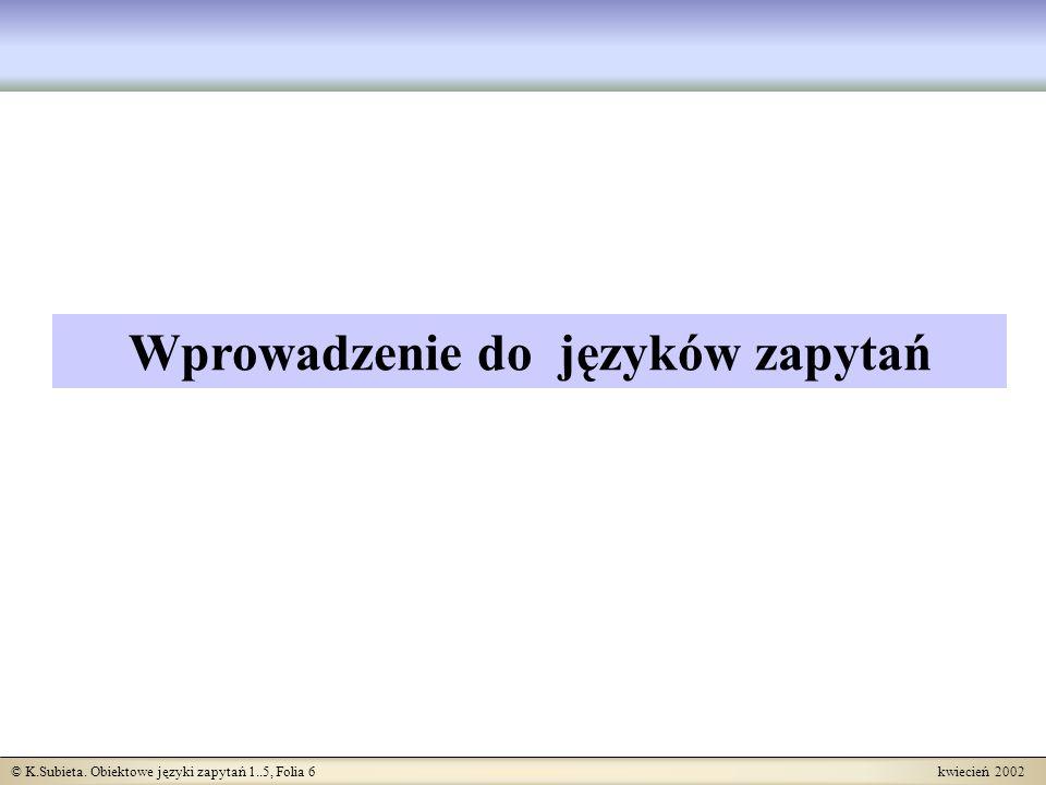 © K.Subieta. Obiektowe języki zapytań 1..5, Folia 6 kwiecień 2002 Wprowadzenie do języków zapytań