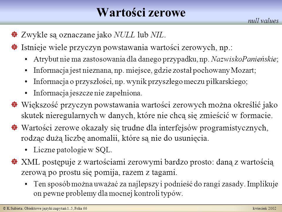 © K.Subieta. Obiektowe języki zapytań 1..5, Folia 66 kwiecień 2002 Wartości zerowe Zwykle są oznaczane jako NULL lub NIL. Istnieje wiele przyczyn pows