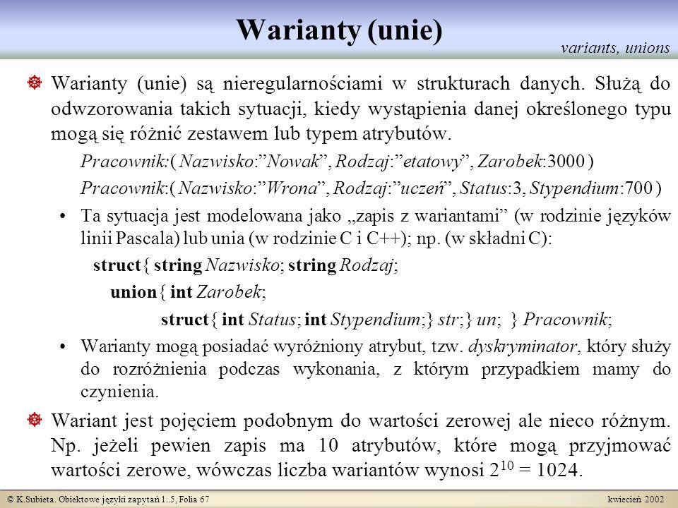© K.Subieta. Obiektowe języki zapytań 1..5, Folia 67 kwiecień 2002 Warianty (unie) Warianty (unie) są nieregularnościami w strukturach danych. Służą d