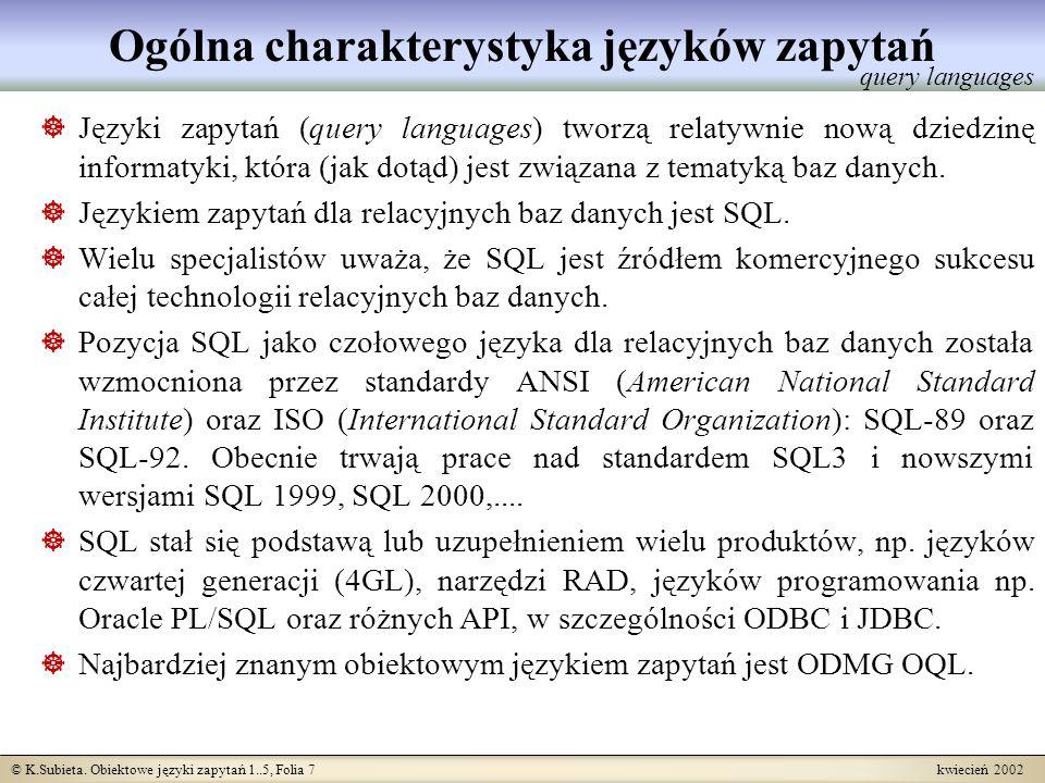 © K.Subieta. Obiektowe języki zapytań 1..5, Folia 7 kwiecień 2002 Ogólna charakterystyka języków zapytań Języki zapytań (query languages) tworzą relat