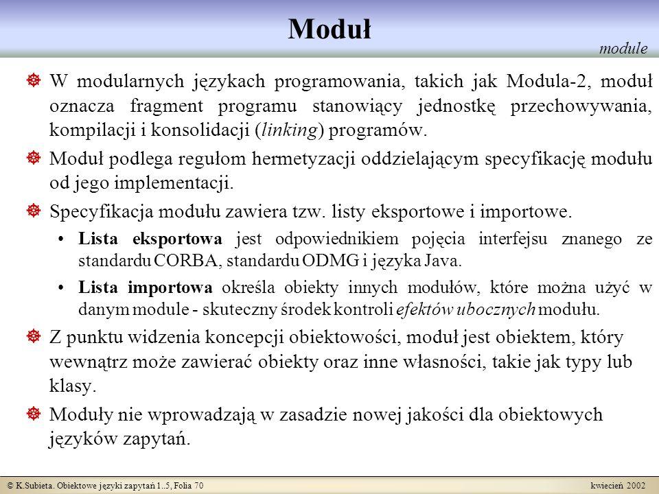© K.Subieta. Obiektowe języki zapytań 1..5, Folia 70 kwiecień 2002 Moduł W modularnych językach programowania, takich jak Modula-2, moduł oznacza frag