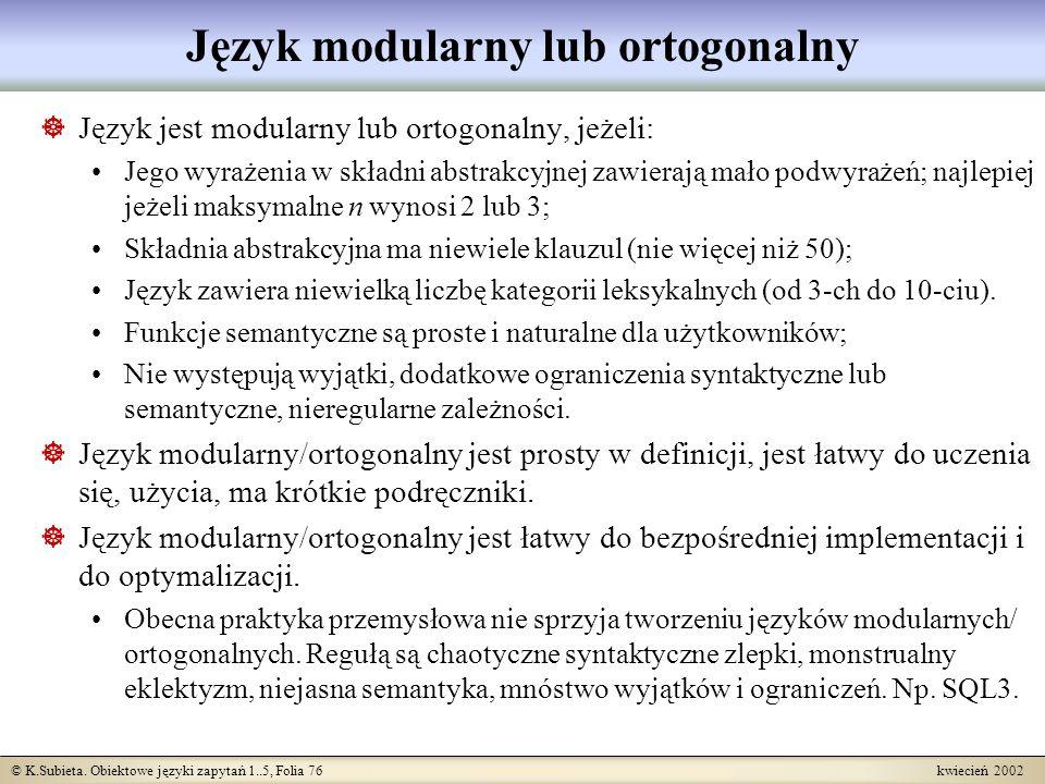 © K.Subieta. Obiektowe języki zapytań 1..5, Folia 76 kwiecień 2002 Język modularny lub ortogonalny Język jest modularny lub ortogonalny, jeżeli: Jego