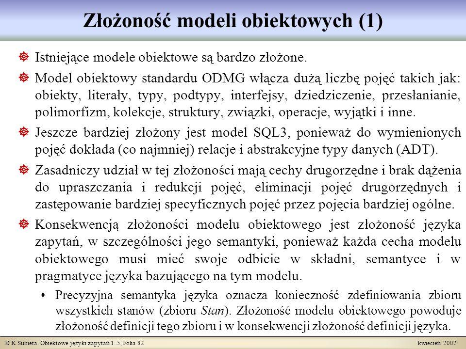 © K.Subieta. Obiektowe języki zapytań 1..5, Folia 82 kwiecień 2002 Złożoność modeli obiektowych (1) Istniejące modele obiektowe są bardzo złożone. Mod
