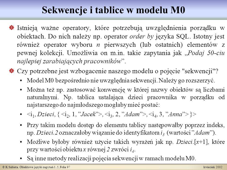 © K.Subieta. Obiektowe języki zapytań 1..5, Folia 97 kwiecień 2002 Sekwencje i tablice w modelu M0 Istnieją ważne operatory, które potrzebują uwzględn