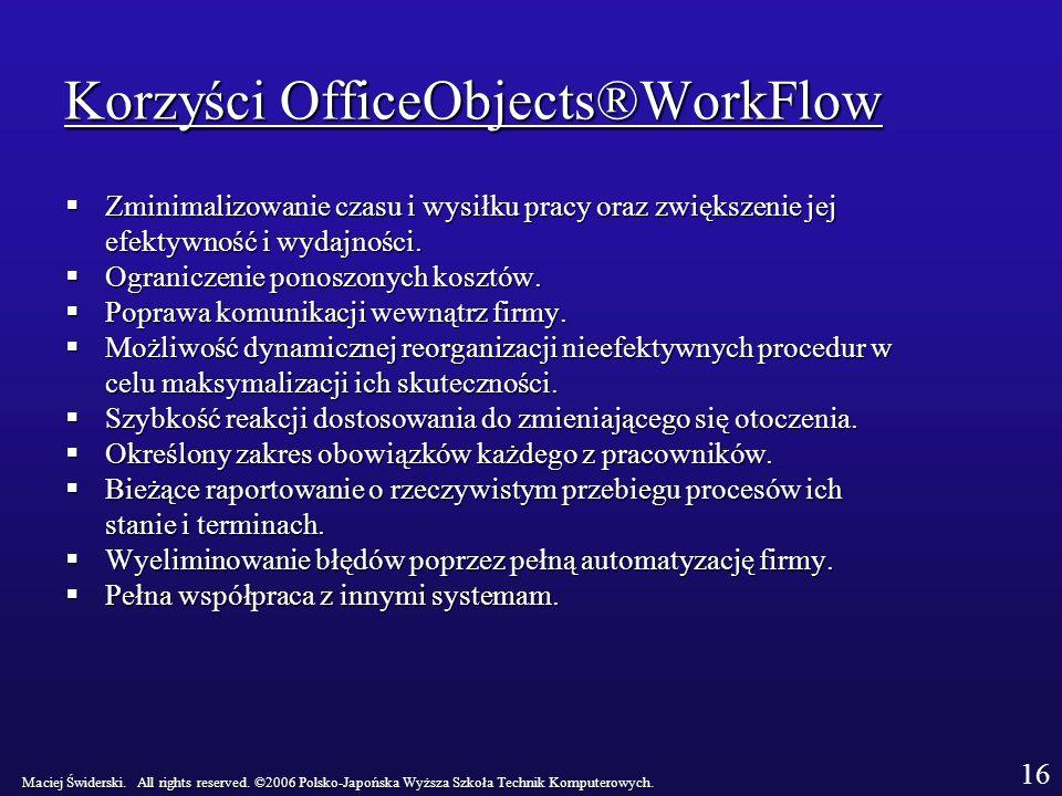 Korzyści OfficeObjects®WorkFlow Zminimalizowanie czasu i wysiłku pracy oraz zwiększenie jej Zminimalizowanie czasu i wysiłku pracy oraz zwiększenie jej efektywność i wydajności.