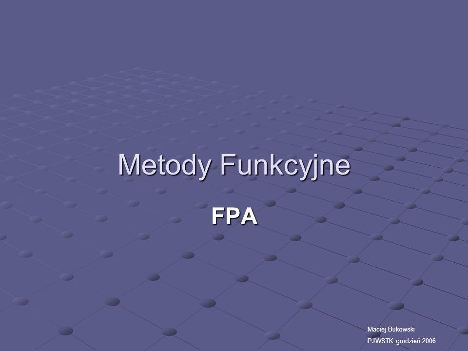 FPA Definicje: Punkty funkcyjne to jednostki mierzące oprogramowanie Metoda ta wyraża wielkość systemu informatycznego uzależnioną od realizowanych funkcji przez projektowany system.