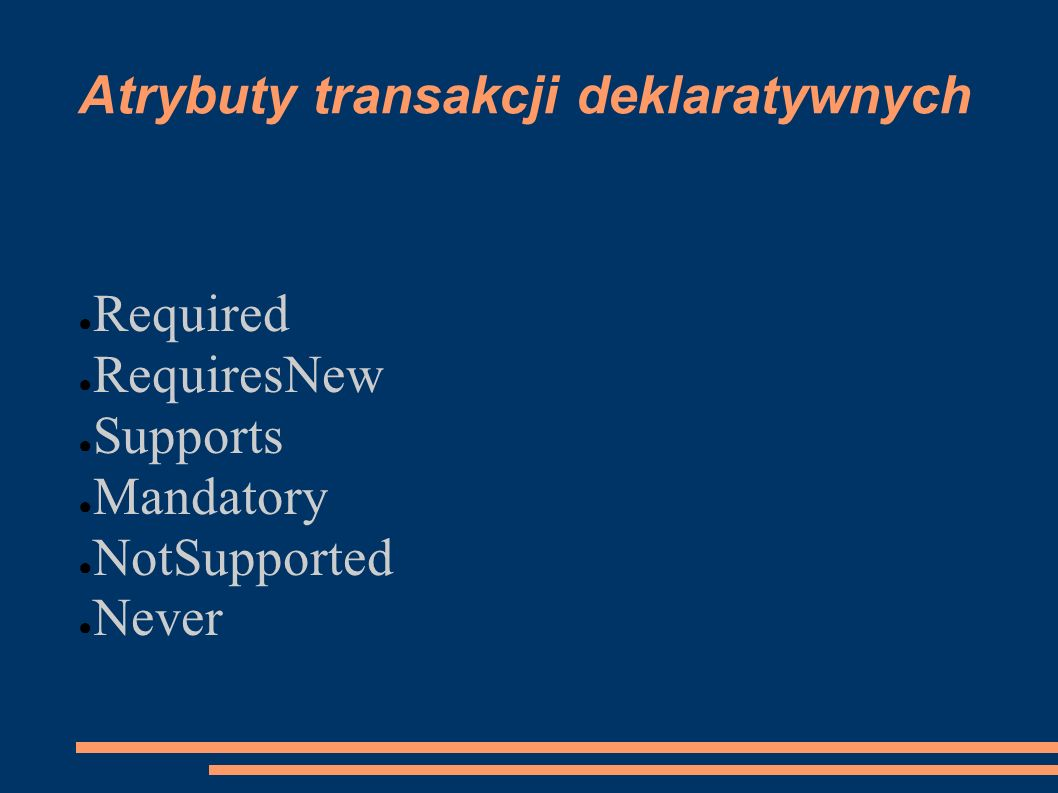 Atrybuty transakcji deklaratywnych Required RequiresNew Supports Mandatory NotSupported Never